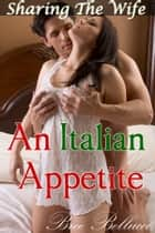 Sharing The Wife: An Italian Appetite ebook by Bree Bellucci