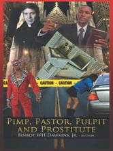 Pimps, Pastors, Pulpits and Prostitutes - The naked truth ebook by Bishop Woodrow H. Dawkins, Jr.