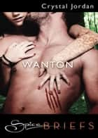 Wanton (Mills & Boon Spice Briefs) ebook by Crystal Jordan