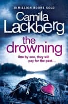 The Drowning (Patrik Hedstrom and Erica Falck, Book 6) ebook by Camilla Lackberg