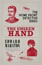 The Unseen Hand - The WWI London whodunnit ebook by Edward Marston