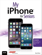 My iPhone for Seniors (Covers iOS 8 for iPhone 6/6 Plus, 5S/5C/5, and 4S) ebook by Brad Miser