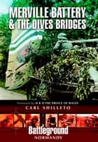 Merville Battery & The Dives Bridges ebook by Carl   Shilleto