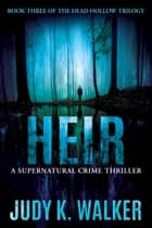 Heir - A Supernatural Crime Thriller ebook by Judy K. Walker