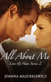 All About Me (Love & Hate series #2) ebook by Joanna Mazurkiewicz