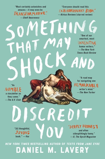 Something That May Shock and Discredit You ebook by Daniel M. Lavery