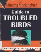 Guide to Troubled Birds 電子書 by Mockingbird The Mincing