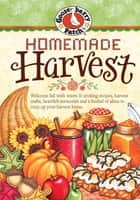 Homemade Harvest ebook by Gooseberry Patch