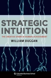 Strategic Intuition - The Creative Spark in Human Achievement ebook by William Duggan