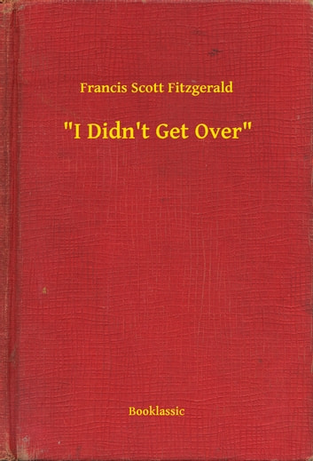 """I Didn't Get Over"" ebook by Francis Scott Fitzgerald"