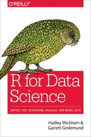 R for Data Science - Import, Tidy, Transform, Visualize, and Model Data ebook by Hadley Wickham, Garrett Grolemund