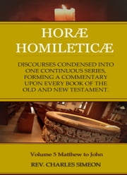 Horae Homileticae, Volume 5 - Matthew to John ebook by Simeon, Charles