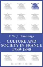 Culture and Society in France 1789-1848 ebook by F. W. J. Hemmings