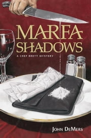 Marfa Shadows: A Chef Brett Mystery ebook by John DeMers