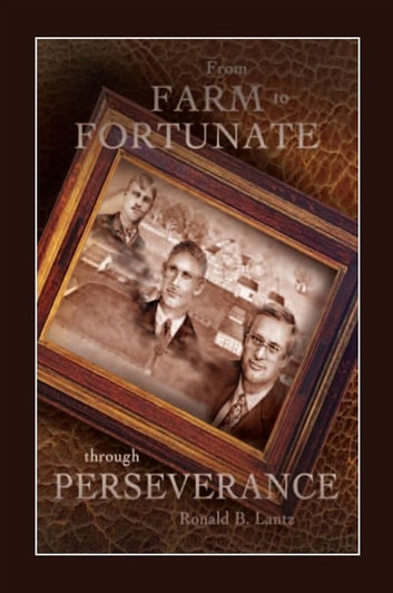 From FARM to FORTUNATE through PERSEVERANCE ebook by Ronald Lantz
