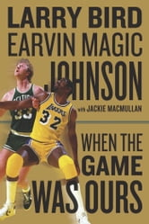 When the Game Was Ours ebook by Larry Bird,Earvin Johnson Jr.,Jackie MacMullan