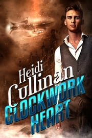 Clockwork Heart - Clockwork Love, #1 ebook by Heidi Cullinan