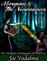 MORGAINE AND THE NECROMANCER - The Morgaine Chronicles #9 ebook by Joe Vadalma