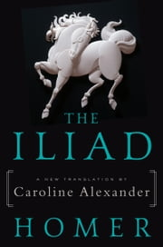 The Iliad - A New Translation by Caroline Alexander ebook by Homer,Caroline Alexander