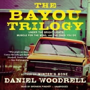The Bayou Trilogy - Under the Bright Lights, Muscle for the Wing, and The Ones You Do audiobook by Daniel Woodrell