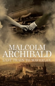 Last Train to Waverley ebook by Malcolm Archibald