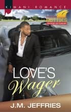 Love's Wager (Mills & Boon Kimani) (Kimani Hotties, Book 59) ebook by J.M. Jeffries