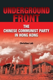 Underground Front - The Chinese Communist Party in Hong Kong ebook by Christine Loh