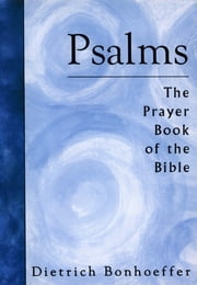 Psalms - The Prayer Book Of The Bible ebook by Dietrich Bonhoeffer