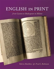 English in Print from Caxton to Shakespeare to Milton ebook by Valerie Hotchkiss,Fred C. Robinson