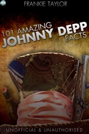 101 Amazing Johnny Depp Facts ebook by Frankie Taylor