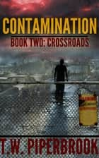 Contamination 2: Crossroads ebook by T.W. Piperbrook