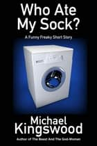 Who Ate My Sock? ebook by Michael Kingswood
