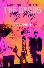 "The Byrds - My Way - Volume 3 ebook by James ""Jimmi"" Seiter,Samantha Seiter"