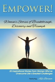 Empower: Women's Stories of Breakthrough, Discovery and Triumphs ebook by Kari Barnum