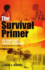 The Survival Primer - 200 Simple Daily Survival Techniques ebook by Mark A. Warner