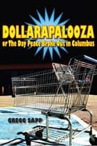 Dollarapalooza or The Day Peace Broke Out in Columbus ebook by Gregg Sapp