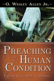Preaching and the Human Condition - Loving God, Self, & Others ebook by O. Wesley Allen Jr.