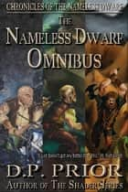 The Nameless Dwarf Omnibus - Nameless Dwarf books 1-3 ebook by D.P. Prior