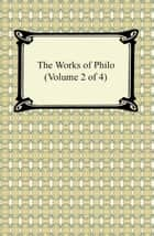 The Works of Philo (Volume 2 of 4) ebook by Philo