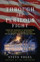 Through the Perilous Fight - Six Weeks That Saved the Nation ebook by Steve Vogel