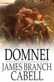 Domnei - A Comedy of Woman-Worship ebook by James Branch Cabell