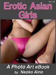 Erotic Asian Girls, No. 22 ebook by Naoko Aino