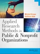 Applied Research Methods in Public and Nonprofit Organizations ebook by Mitchell Brown, Kathleen Hale