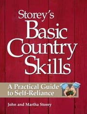 Storey's Basic Country Skills - A Practical Guide to Self-Reliance ebook by John Storey,Martha Storey