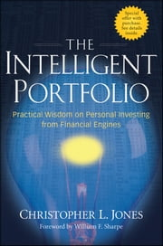 The Intelligent Portfolio - Practical Wisdom on Personal Investing from Financial Engines ebook by Christopher L. Jones,William F. Sharpe