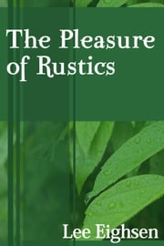 The Pleasure Of Rustics ebook by Lee Eighsen