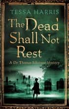 The Dead Shall Not Rest - a gripping mystery that combines the intrigue of CSI with 18th-century history ebook by Tessa Harris