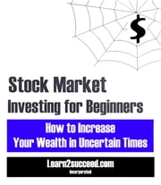 Stock Market Investing for Beginners - How to Increase Your Wealth in Uncertain Times ebook by Learn2succeed