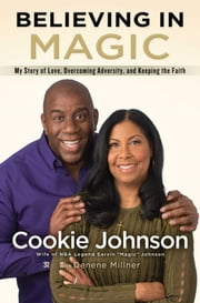 Believing in Magic - My Story of Love, Overcoming Adversity, and Keeping the Faith ebook by Cookie Johnson,Denene Millner