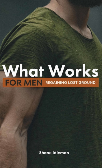 What Works For Men: Regaining Lost Ground ebook by Shane Idleman